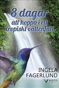 8 dagar att hoppa i ett tropiskt vattenfall