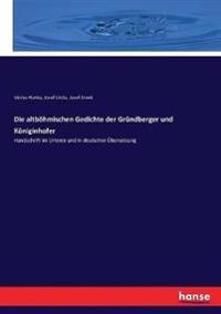 Die altböhmischen Gedichte der Gründberger und Königinhofer