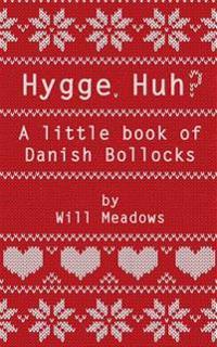 Hygge. Huh? a Little Book of Danish Bollocks