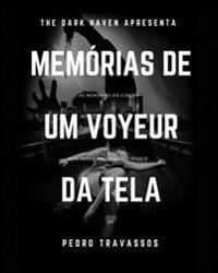 Memorias de Um Voyeur Da Tela: As Memorias Do Cinema Num Tempo Nao Muito Distante