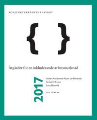 Åtgärder för en inkluderande arbetsmarknad : Konjunkturrådets rapport 2017