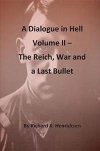 A Dialogue in Hell Volume II -- The Reich, War and a Last Bullet