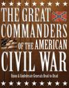 The Great Commanders of the American Civil War: Union & Confederate Generals Head-To-Head