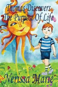 Thomas Discovers the Purpose of Life (Kids Book about Self-Esteem for Kids, Picture Book, Kids Books, Bedtime Stories for Kids, Picture Books, Baby Books, Kids Books, Bedtime Story, Books for Kids)