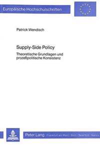 Supply-Side Policy: Theoretische Grundlagen Und Prozesspolitische Konsistenz