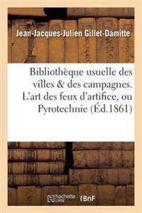 Bibliotheque Usuelle Des Villes & Des Campagnes. L'Art Des Feux D'Artifice, Ou Pyrotechnie