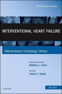 Interventional Heart Failure, an Issue of Interventional Cardiology Clinics