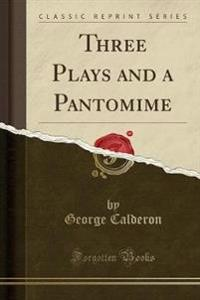 Three Plays and a Pantomime (Classic Reprint)