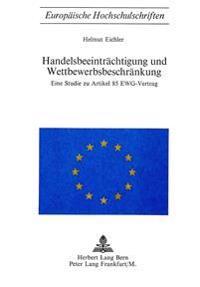 Handelsbeeintraechtigung Und Wettbewerbsbeschraenkung: Eine Studie Zu Artikel 85 Ewg-Vertrag