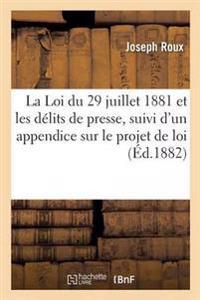 La Loi Du 29 Juillet 1881 Et Les Delits de Presse, Suivi D'Un Appendice Sur Le Projet de Loi