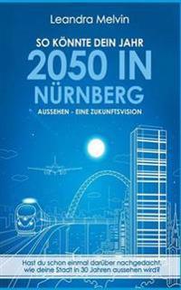 So könnte dein Jahr 2050 in Nürnberg aussehen - Eine Zukunftsvision
