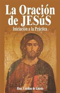 La Oracion de Jesus: Iniciacion a la Practiva