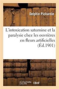 Considerations Sur L'Intoxication Saturnine Et En Particulier La Paralysie Chez Les Ouvrieres