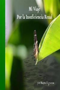 """Mi Viaje Por La Insuficiencia Renal"": Insuficiencia Renal Superacion, Positivismo, Progreso, Fortaleza, Espiritu de Lucha"