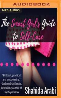 The Smart Girl's Guide to Self-Care: A Savvy Guide to Help Young Women Flourish, Thrive and Conquer