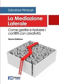 La Mediazione Laterale. Come Gestire E Risolvere I Conflitti Con Creativita