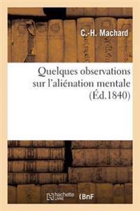 Quelques Observations Sur l'Ali�nation Mentale Et Sur La Mani�re Dont Le Service M�dical