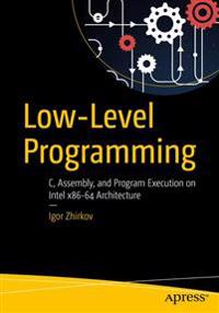 Low-Level Programming: C, Assembly, and Program Execution on Intel(r) 64 Architecture
