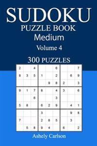 300 Medium Sudoku Puzzle Book: Volume 4
