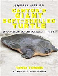 The Cantor's Giant Soft-Shelled Turtle Do Your Kids Know This?: A Children's Picture Book