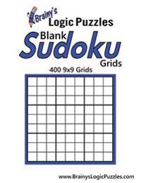 Brainy's Logic Puzzles Blank Sudoku Grids: 400 9x9 Grids