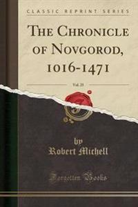 The Chronicle of Novgorod, 1016-1471, Vol. 25 (Classic Reprint)