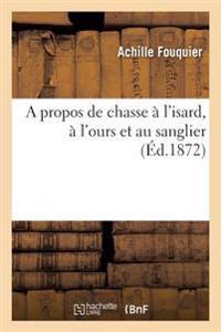 A Propos de Chasse � l'Isard, � l'Ours Et Au Sanglier