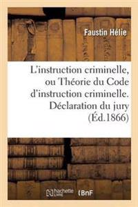 L'Instruction Criminelle, Ou Th�orie Du Code d'Instruction Criminelle. D�claration Du Jury