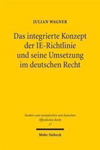 Das Integrierte Konzept Der Ie-Richtlinie Und Seine Umsetzung Im Deutschen Recht: Zur Neuausrichtung Des Deutschen Anlagenzulassungsrechts