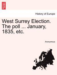 West Surrey Election. the Poll ... January, 1835, Etc.