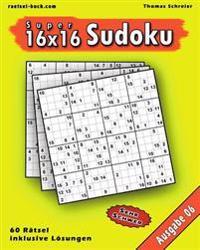 16x16 Super-Sudoku Ausgabe 06: 16x16 Sudoku Mit Zahlen Und Losungen, Ausgabe 06