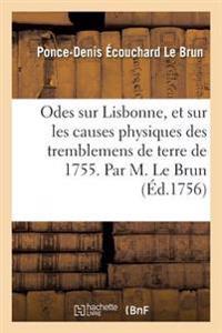 Odes Sur Lisbonne, Et Sur Les Causes Physiques Des Tremblemens de Terre de 1755 .