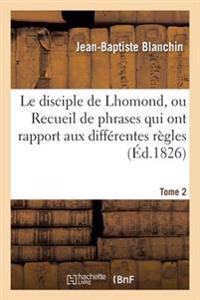 Le Disciple de Lhomond, Ou Recueil de Phrases Qui Ont Rapport Aux Differentes Regles Tome 2