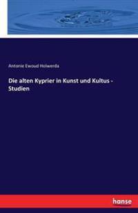 Die Alten Kyprier in Kunst Und Kultus - Studien