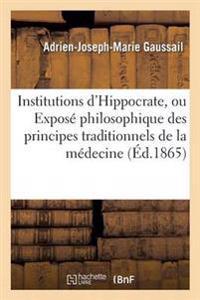 Institutions D'Hippocrate, Ou Expose Philosophique Des Principes Traditionnels de La Medecine
