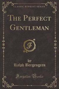 The Perfect Gentleman (Classic Reprint)