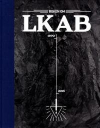 Boken om LKAB : den svenske nasjonalformuen - Lasse Brunnström, Karin Jansson Myhr, Jennie Sjöholm, Roine Viklund | Inprintwriters.org