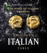 A Modern Italian Table: The Bible of Italian Cooking
