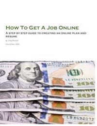 How to Get a Job Online: A Step by Step Guide to Creating an Online Plan and Resume