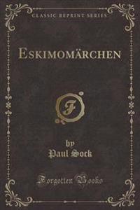 Eskimomarchen (Classic Reprint)