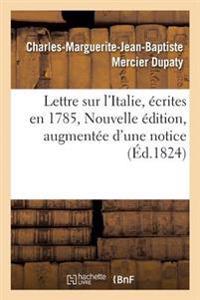 Lettre Sur l'Italie, �crites En 1785. Nouvelle �dition, Augment�e d'Une Notice Sur La Vie