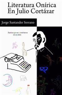 Literatura Onírica En Julio Cortázar: Sueños Que Se Convirtieron En Cuentos