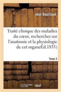 Traite Clinique Des Maladies Du Coeur & Recherches Nouvelles: Anatomie Et Physiologie Tome 2