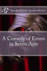 A Comedy of Errors in Seven Acts