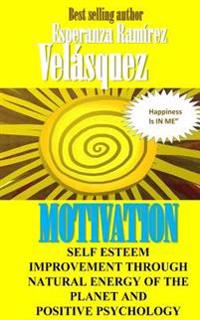 Self Esteem Improvement Through Natural Energy of the Planet and Positive Psychology: Motivation