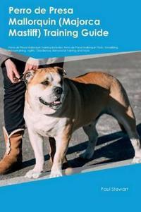 Perro de Presa Mallorquin (Majorca Mastiff) Training Guide Perro de Presa Mallorquin Training Includes