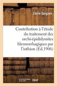 Contribution � l'�tude Du Traitement Des Orchi-�pididymites Blennorrhagiques Par l'Iothion