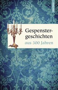 Gespenstergeschichten aus dreihundert Jahren