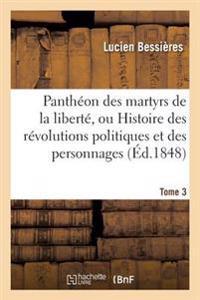Pantheon Des Martyrs de La Liberte, Ou Histoire Des Revolutions Politiques Tome 3