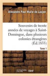 Souvenirs de Trente Annees de Voyages a Saint-Domingue, Dans Plusieurs Colonies Etrangeres Tome 1